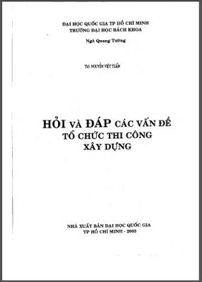 Hỏi Đáp Các Vấn Đề Tổ Chức Thi Công - Ngô Quang Tường hoi dap cac van de to chuc thi cong