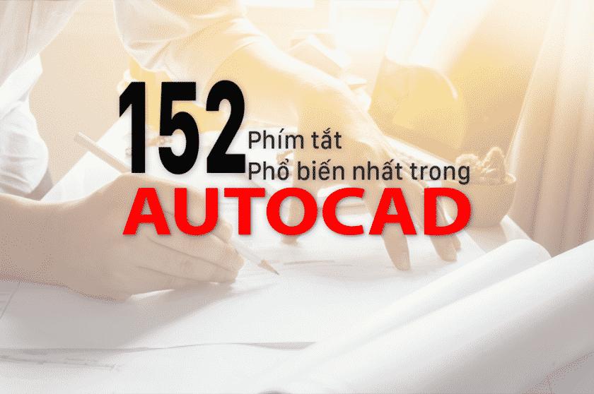 152 lệnh tắt cơ bản trong Autocad